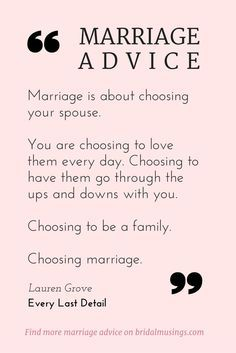 Marriage is a choice. Beautiful advice from Lauren Grove of @eld_lauren Read more tips for a happy marriage here: http://bridalmusings.com/2015/02/my-number-one-piece-of-marriage-advice/ happy marriage advice #marriage