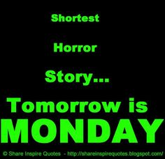 Shortest Horror Story...Tomorrow is MONDAY #Funny #Funnylessons #Funnyadvice #Funnyquotes #Funnyquotesandsayings #shortest #horror #stroy #tomorrow #monday #share #inspire #quotes #whatsappstatus #whatsapp