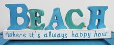 Beach - Where it's Always Happy Hour Standing Sign. Beach Signs, Beach Crafts, Home Signs, Painted Signs, Summer Of Love, Beach Themes, Coastal Decor, Happy Hour, Seaside