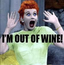 I'M OUT OF WINE! Oh my!