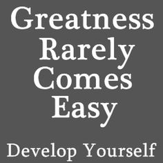 Personal Development – Greatness Rarely Comes Easy - Home Based Business Program