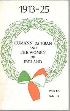 Cumann na mBan and the women of Ireland, 1913-25. by Lil ... https://www.amazon.com/dp/0950116106/ref=cm_sw_r_pi_dp_x_W5dbybG51SB5Q