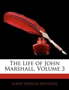 The Life of John Marshall, Volume 3 by Albert Jeremiah Beveridge. $37.05. Publication: February 16, 2010. Publisher: Nabu Press (February 16, 2010)