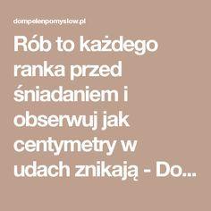 Rób to każdego ranka przed śniadaniem i obserwuj jak centymetry w udach znikają - DomPelenPomyslow.pl