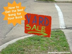 How to Get the Best Bang for Your Buck at Yard Sales (There are some really creative and unique tips in this comprehensive post!)