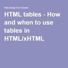 HTML tables - How and when to use tables in HTML/xHTML