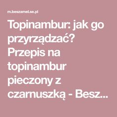 Topinambur: jak go przyrządzać? Przepis na topinambur pieczony z czarnuszką - Beszamel.se.pl
