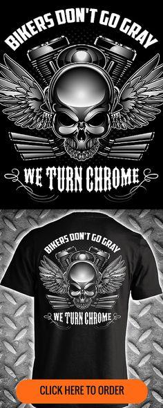 Bikers Don't Go Gray... We Turn Chrome - Men's Motorcycle T-shirt, Long Sleeve, & Hoodie. ORDER HERE: http://skullsociety.com/products/bikers-dont-go-gray-we-turn-chrome?variant=6560054981&utm_source=pinterest&utm_medium=pin_120815_150&utm_campaign=120815