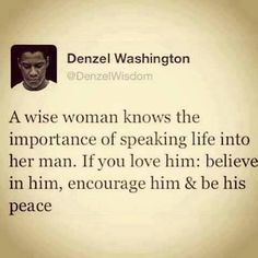 Denzel's words are apparently based on personal experience. Wise wife Pauletta must be doing something right! Teach one to reach one; listen up women!