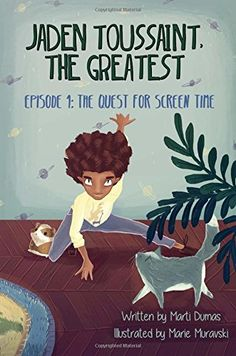 Jaden Toussaint, the Greatest Episode 1: The Quest for Screen Time (Volume 1) by Marti Dumas http://www.amazon.com/dp/1943169020/ref=cm_sw_r_pi_dp_IKxVwb1X0RSW2
