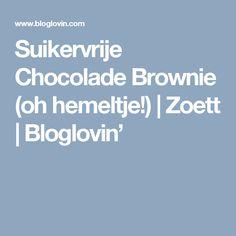 Suikervrije Chocolade Brownie (oh hemeltje!)   Zoett   Bloglovin'