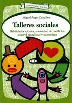 Talleres sociales : habilidades sociales, resolución de conflictos, control emocional y autoestima / Miguel Ángel Caballero Mariscal. Ver en el catálogo: http://cisne.sim.ucm.es/record=b3358856~S6*spi