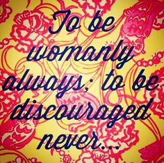 """To be womanly always; to be discouraged never.""  ~Chi Omega Symphony"