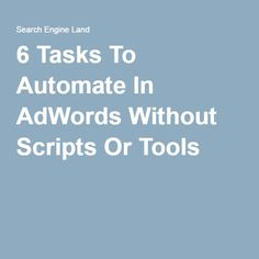 6 Tasks To Automate In AdWords Without Scripts Or Tools