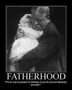 Motivational Posters: Theodore Roosevelt on Fatherhood Theodore Roosevelt, Teddy Roosevelt Quotes, Edith Roosevelt, Great Quotes, Inspirational Quotes, Art Of Manliness, Man Up, Expressions, Thing 1