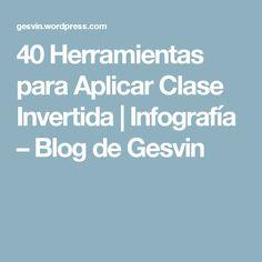 40 Herramientas para Aplicar Clase Invertida | Infografía – Blog de Gesvin