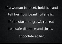 If a woman is upset - #Quotes I don't know where to start, someone has said this to me before, that they would just throw chocolate at me if I was pissed off. Not, the debate is, throw it back at them... or eat the chocolate? O_O