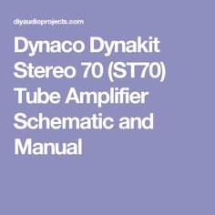 Dynaco Dynakit Stereo 70 (ST70) Tube Amplifier Schematic and Manual