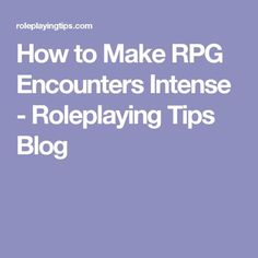 How to Make RPG Encounters Intense - Roleplaying Tips Blog