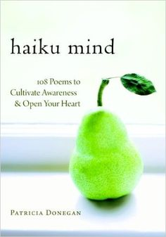 Haiku Mind: 108 Poems to Cultivate Awareness and Open Your Heart: Patricia Donegan: 9781590307588: Amazon.com: Books