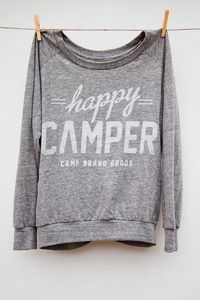 HAPPY CAMPER SWEATSHIRT....do we need to make funny shirts for our camping trip girls?  Maybe to remind us that camping outside with all the bugs and tons of kids is fun and we are happy?  Lol!