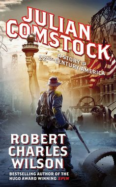 Julian Comstock: A Story of 22nd-Century America by Robert Charles Wilson
