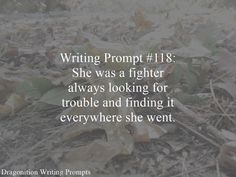 Writing Prompt #118: She was a fighter always looking for trouble and finding it everywhere she went.