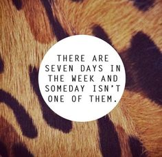 there are seven days in the week and someday isn't one of them ..