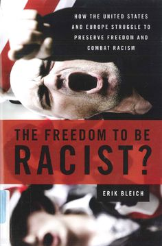The Freedom to be Racist?: How the United States and Europe Struggle to Preserve Freedom and Combat Racism. Written by Eric Bleich.