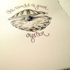 'The world is your oyster' Original artwork by Pip Boydell pipshining