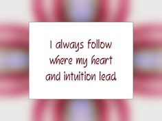 """Daily Affirmation for February 15, 2015 #affirmation #inspiration - """"I always follow where my heart and intuition lead."""""""