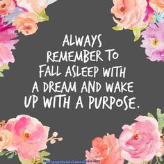 Always remember to fall asleep with a dream and wake up with a purpose. Babe Quotes, Dream Quotes, Quotes To Live By, Positive Vibes, Positive Quotes, Motivational Quotes, Inspirational Quotes, Weekday Quotes, Body Shop At Home