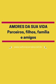 Amores da Sua Vida: Parceiros, Filhos, Famíia e Amigos | www.saltonacarreira.com.br