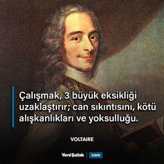 """""""Çalışmak, 3 büyük eksikliği uzaklaştırır; can sıkıntısını, kötü alışkanlıkları ve yoksulluğu."""" Voltaire. François Marie Arouet (21 Kasım…"""