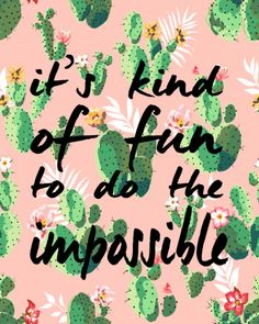 It's kind of fun to do the impossible... be inspired with this fun and quirky free printable quote featuring an inspirational quote and some cute cacti!