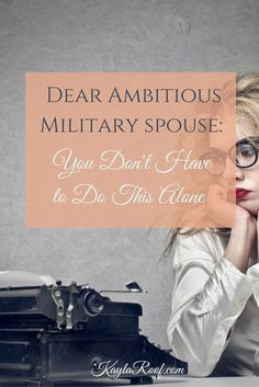 Dear Ambitious Military Spouse: You Don't Have to Do This Alone Military Spouse Quotes, Military Relationships, Military Couples, Military Girlfriend, Military Love, Army Love, Air Force Love, Business Tips, Navy Wife