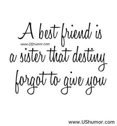 A best friend is a sister that destiny forgot to give you