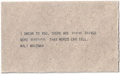 Divine things, more than words can tell Walt Whitman