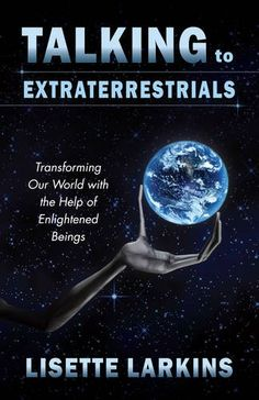 Talking to Extraterrestrials: Transforming Our World with the Help of Enlightened Beings by Lisette Larkins http://www.amazon.com/dp/1937907139/ref=cm_sw_r_pi_dp_VqQXvb1C24ZNY