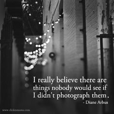 I really believe there are things nobody would see if I didn't photograph them. - Diane Arbus ✭ Inspiration for scrapbookers, photobook makers, family historians, art journaling, and all memory keepers ✭ Quotes About Photography, Photography 101, Photography Business, Memories Photography, White Photography, Portrait Photography, Diane Arbus, Photo Quotes, Art Quotes