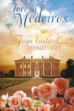 Tuya hasta el amanecer // Teresa Medeiros // Titania romántica histórica (Ediciones Urano)