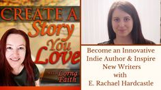 How to Be an Innovative Indie Author and Inspire New Writers with E. Rachael Hardcastle
