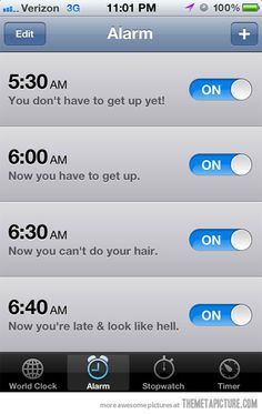 this needs to be how my alarms are set up for sure. lol...this is why my hair is in a messy ponytail every single flipping day. #notamorningperson