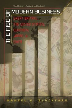 The Rise of Modern Business: Great Britain, the United States, Germany, Japan , and China by Mansel G. Blackford. $27.51. Publication: May 19, 2008. Publisher: The University of North Carolina Press; 3rd edition (May 19, 2008). Author: Mansel G. Blackford. Edition - 3rd New Hip Hop Beats Uploaded EVERY SINGLE DAY  http://www.kidDyno.com
