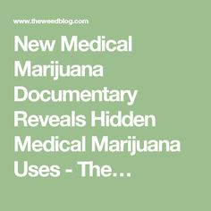 New Medical Marijuana Documentary Reveals Hidden Medical Marijuana Uses - The…