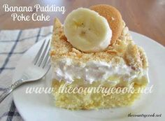 The Country Cook: Banana Pudding Poke Cake - I made this and it was AMAZING!!!  Plus tons of other good recipes on this site.