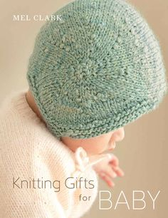 Mel Clark's newest knitting book, Knitting Gifts for Baby (9781570765544)!