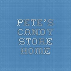 Pete's Candy Store - Home