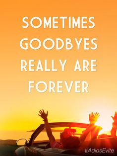 Sometimes goodbyes really are forever. #inspirational #quote #car #friends #AdiosEvite