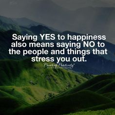 Saying YES to happiness also means saying NO to the people and things that…